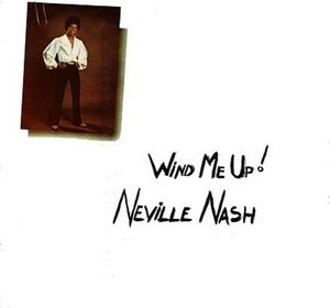 Neville Nash -Wind Me Up